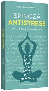 Héloïse Guay de Bellissen - Spinoza antistress - En 99 pilules philosophiques.