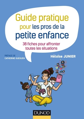 Héloïse Junier - Guide pratique pour les pros de la petite enfance - 38 fiches pour affronter toutes les situations.