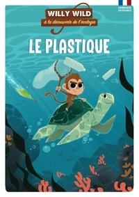 Héloïse Lirquet et Pascale Baugé - Willy Wild à la découverte de l'écologie  : Le plastique.