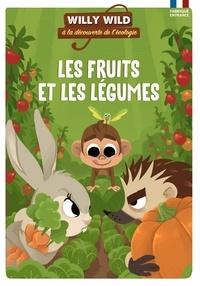 Héloïse Lirquet et Pascale Baugé - Willy Wild à la découverte de l'écologie  : Les fruits et légumes.