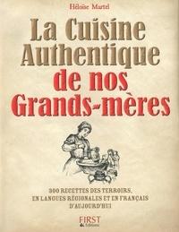 Héloïse Martel - La Cuisine Authentique de nos Grands-mères - 300 recettes des terroirs, en langues régionales et en français d'aujourd'hui.