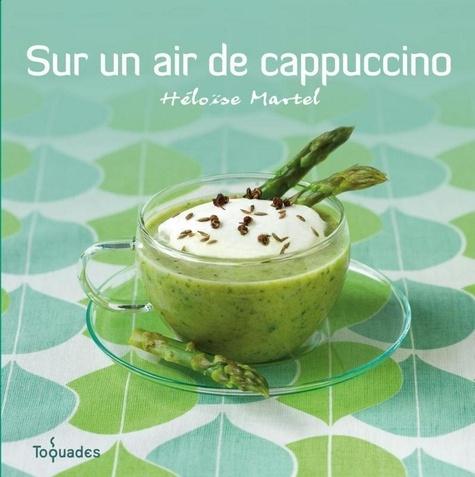 Héloïse Martel - Sur un air de cappuccino.