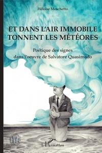 Héloïse Moschetto - Et dans l'air immobile tonnent les météores - Poétique des signes dans l'oeuvre de Salvatore Quasimodo.