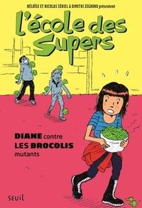 Héloïse Sériel et Nicolas Sériel - L'école des Supers  : Diane contre les brocolis mutants.