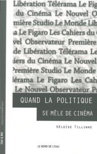 Héloïse Tillinac - Quand la politique se mêle de cinéma - La critique cinéma des grands quotidiens au prisme de l'engagement politique.