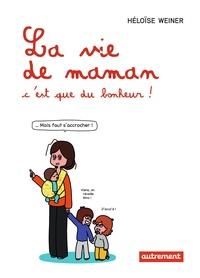 Héloïse Weiner - La vie de maman, c'est que du bonheur !.