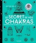 Helvise Gallet - Le secret de vos chakras - Découvrir et comprendre la vie qui vous anime.