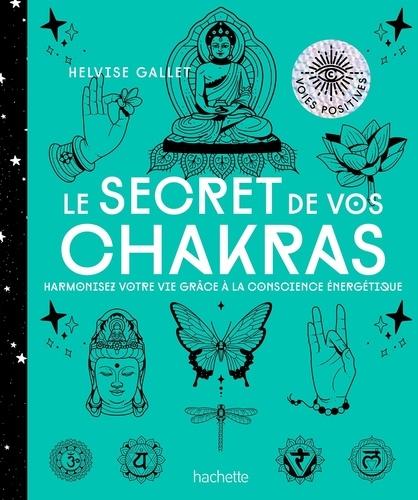 Helvise Gallet - Le secret de vos chakras - Harmoniser votre vie grâce à la conscience énergétique.