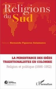 Helwar Hernando Figueroa Salamanca - La persistance des idées traditionalistes en Colombie - Religion et politique (1886-1952).