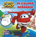 Hemma - Je colorie sans déborder Super Wings.