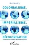 Hendrik Lodewijk Wesseling - Colonialisme, impérialisme, décolonisation - Contributions à l'histoire de l'expansion européenne.