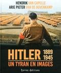 Hendrik Van Capelle et Arie Peter Van De Bovenkamp - Hitler - Un tyran en images.