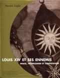 Hendrik Ziegler - Louis XIV et ses ennemis - Image, propagande et contestation.
