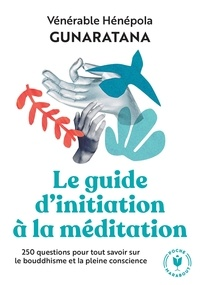 Hénépola Gunaratana - Le grand guide d'initiation à la méditation.