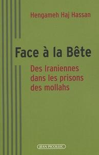 Hengameh Haj Hassan - Face à la bête - Des Iraniennes dans les prisons des mollahs.