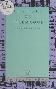 Henk Hillenaar et Jean Bellemin-Noël - Le secret de Télémaque.