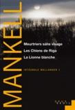 Henning Mankell - Intégrale Wallander Tome 1 : Meurtriers sans visage ; Les Chiens de Riga ; La Lionne blanche.