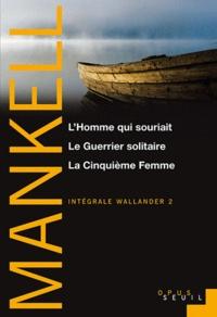 Henning Mankell - Intégrale Wallander Tome 2 : L'Homme qui souriait ; Le Guerrier solitaire ; La Cinquième Femme.
