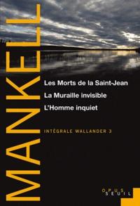Henning Mankell - Intégrale Wallander Tome 3 : Les Morts de la Saint-Jean - La Muraille invisible - L'Homme inquiet.