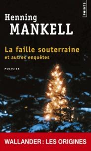 Henning Mankell - La faille souterraine et autres enquêtes.