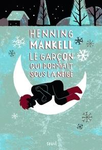 Henning Mankell - Le garçon qui dormait sous la neige.