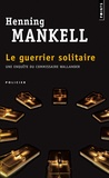 Henning Mankell - Le guerrier solitaire.