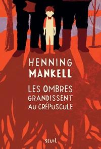 Henning Mankell - Les ombres grandissent au crépuscule.