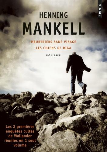 Henning Mankell - Meurtriers sans visage ; Les chiens de Riga - Les deux premières enquêtes cultes de Wallander.