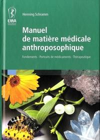 Henning Schramm - Manuel de matière médicale anthroposophique - Fondements, portraits de médicaments, thérapeutique.