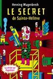 Henning Wagenbreth - Le secret de Sainte-Hélène - L'incroyable rapport sur l'exhumation de Napoléon qui bouleverse l'Histoire mondiale.