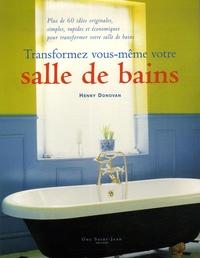 Henny Donovan - Transformez vous-même votre salle de bain - Plus de 60 idées originales, simples, rapides et économiques pour transformer votre salle de bains.