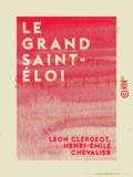 Henri-Émile Chevalier et Léon Clergeot - Le Grand Saint-Éloi.