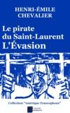 Henri-Émile Chevalier - Le pirate du Saint-Laurent - L'Évasion.