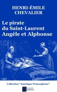 Henri-Émile Chevalier - Le pirate du Saint-Laurent - Angèle et Alphonse.