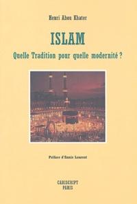 Henri Abou Khater - Islam - Quelle tradition pour quelle modernité ?.