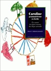 Henri Adamczewski - Caroline grammairienne en herbe - Ou comment les enfants inventent leur langue maternelle.