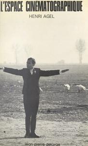 Henri Agel - L'espace cinématographique.