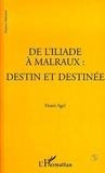 Henri Agel - Espaces Littéraires  : L'ILIADE (DE) A MALRAUX : DESTIN ET DESTINEE.