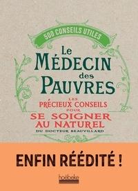 Henri Albéric Beauvillard - Le médecin des pauvres - Les précieux conseils pour se soigner au naturel du docteur Beauvillard.