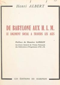 Henri Albert et  Alry - De Babylone aux H.L.M. - Le logement social à travers les âges.
