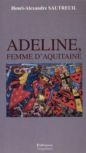 Henri-Alexandre Sautreuil - Adeline, femme d'Aquitaine.