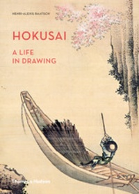 Henri-Alexis Baatsch - Hokusai a life in drawing.