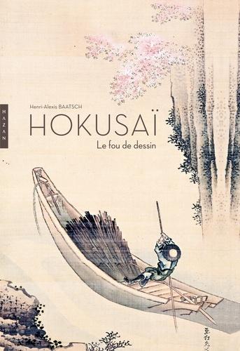 Henri-Alexis Baatsch - Hokusaï - Le fou de dessin.