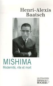 Henri-Alexis Baatsch - Mishima - Modernité, rite et mort.