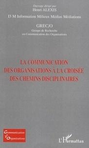 Henri Alexis - La communication des organisations à la croisée des chemins disciplinaires.
