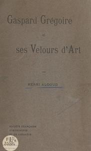 Henri Algoud - Gaspard Grégoire et ses velours d'art.
