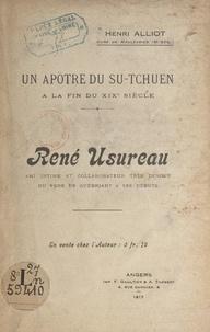Henri Alliot - Un apôtre du Su-Tchuen à la fin du XIXe siècle : René Usureau - Ami intime et collaborateur du Père de Guébriant à ses débuts.