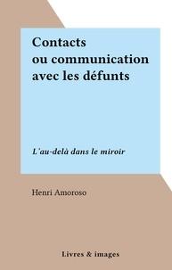Henri Amoroso - Contacts ou communication avec les défunts - L'au-delà dans le miroir.