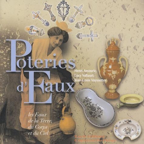 Henri Amouric - Poteries d'Eaux - Les Eaux de la Terre, du Corps et du Ciel.