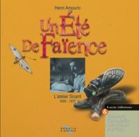 Henri Amouric - Un été de faiënce. L'atelier Sicard 1895-1972.
